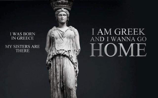 I am Greek and I wanna go home…